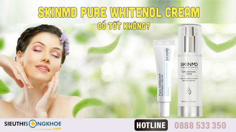 SkinMD Pure Whitenol Serum Có Tốt Không? Review Thế Nào?